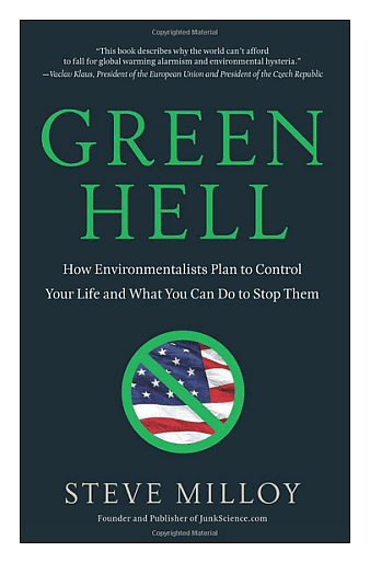 Green Hell  How Environmentalists Plan to Control Your Life and What You Can Do to Stop Them  Steven Milloy